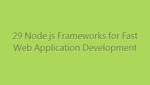 29 Nodejs Frameworks for Fast Web Application Development