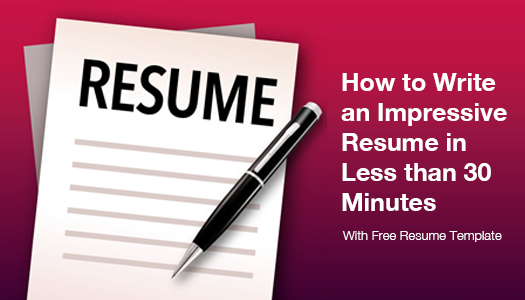 [Free Template] How To Write An Impressive Resume In Less Than 30 Minutes